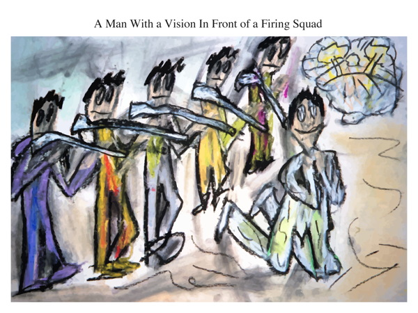 A Man With a Vision In Front of a Firing Squad