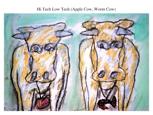 Hi Tech Low Tech (Apple Cow Worm Cow)