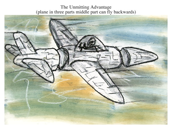 The Unmitting Advantage (plane in three parts middle part can fly backwards)
