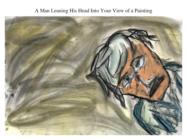 A Man Leaning His Head Into Your View of a Painting