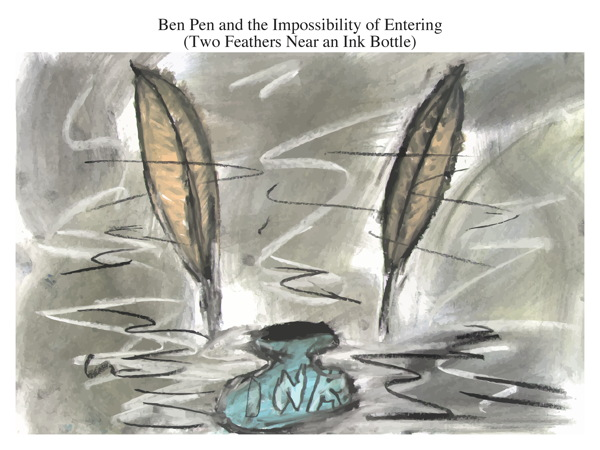 Ben Pen and the Impossibility of Entering (Two Feathers Near an Ink Bottle)