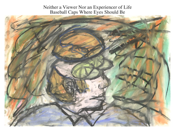 Neither a Viewer Nor an Experiencer of Life Baseball Caps Where Eyes Should Be