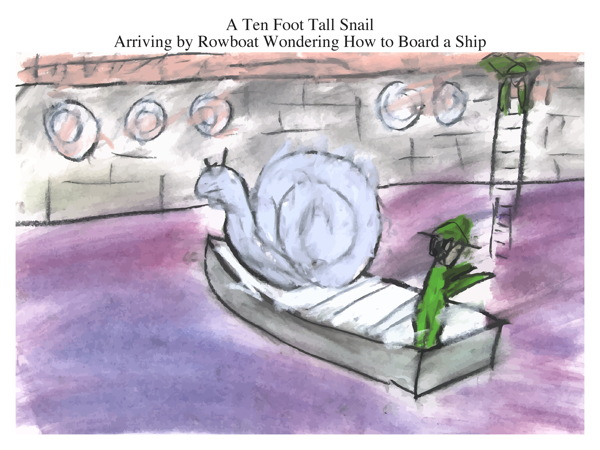 A Ten Foot Tall Snail Arriving by Rowboat Wondering How to Board a Ship