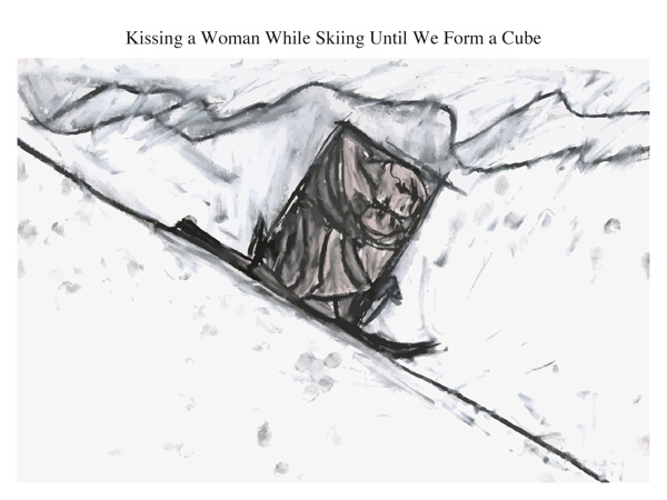Kissing a Woman While Skiing Until We Form a Cube