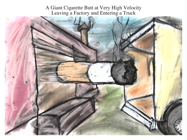 A Giant Cigarette Butt at Very High Velocity Leaving a Factory and Entering a Truck