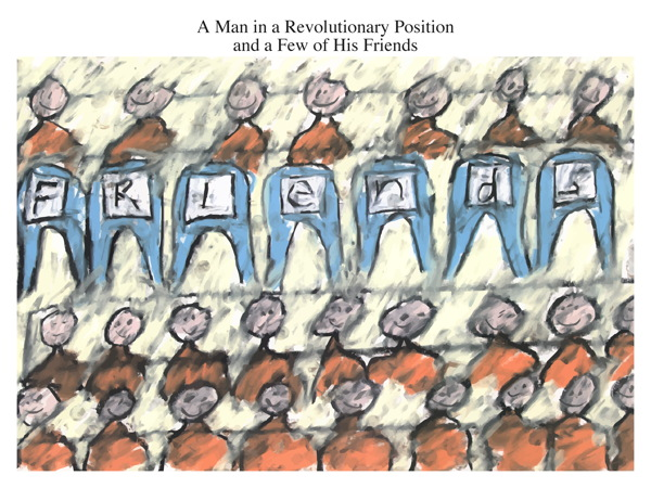 A Man in a Revolutionary Position and a Few of His Friends