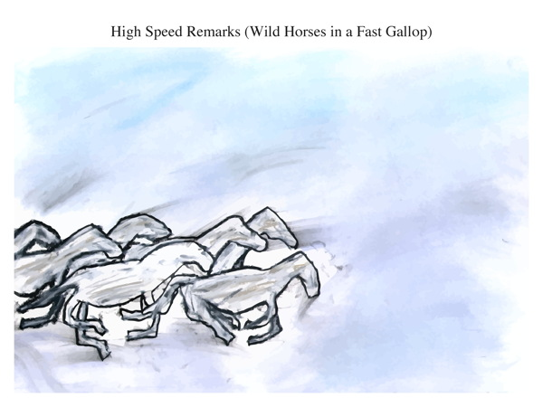 High Speed Remarks (Wild Horses in a Fast Gallop)