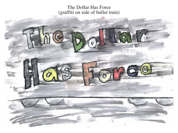 The Dollar Has Force (graffiti on side of bullet train)