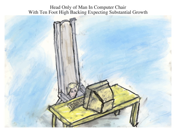 Head Only of Man In Computer Chair With Ten Foot High Backing Expecting Substantial Growth