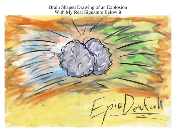 Brain Shaped Drawing of an Explosion With My Real Signature Below it