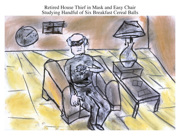 Retired House Thief in Mask and Easy Chair Studying Handful of Six Breakfast Cereal Balls