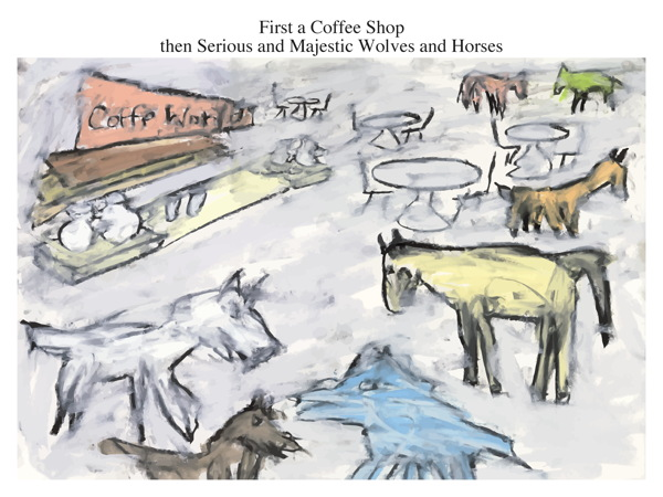 First a Coffee Shop then Serious and Majestic Wolves and Horses