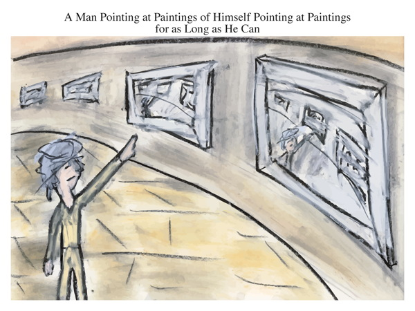 A Man Pointing at Paintings of Himself Pointing at Paintings for as Long as He Can