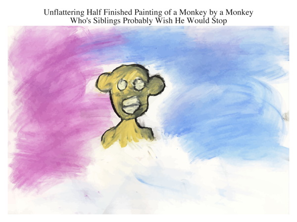 Unflattering Half Finished Painting of a Monkey by a Monkey Who's Siblings Probably Wish He Would Stop