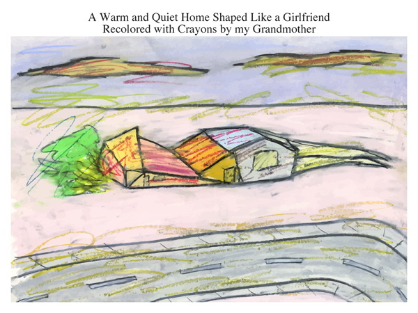 A Warm and Quiet Home Shaped Like a Girlfriend Recolored with Crayons by my Grandmother