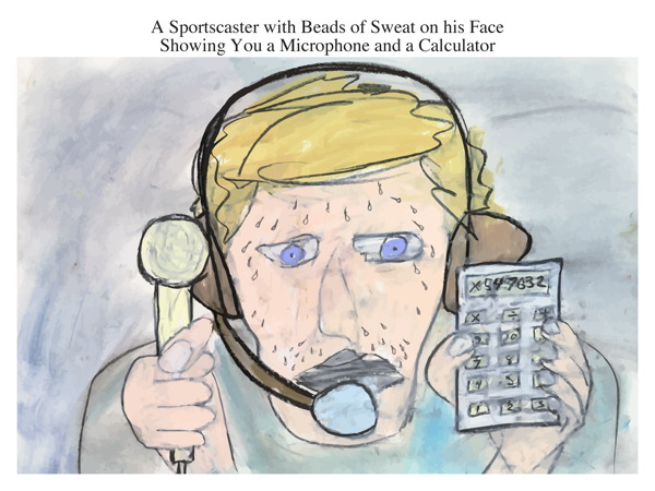 A Sportscaster with Beads of Sweat on his Face Showing You a Microphone and a Calculator