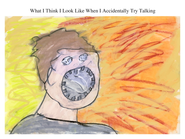What I Think I Look Like When I Accidentally Try Talking
