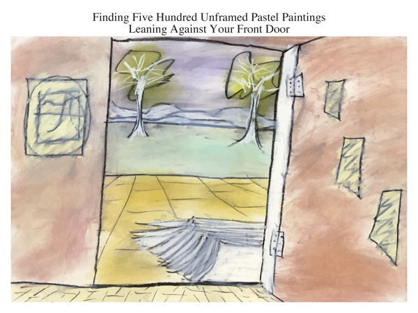 Finding Five Hundred Unframed Pastel Paintings Leaning Against Your Front Door