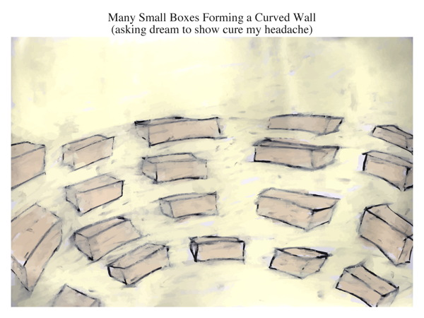 Many Small Boxes Forming a Curved Wall (asking dream to show cure my headache)