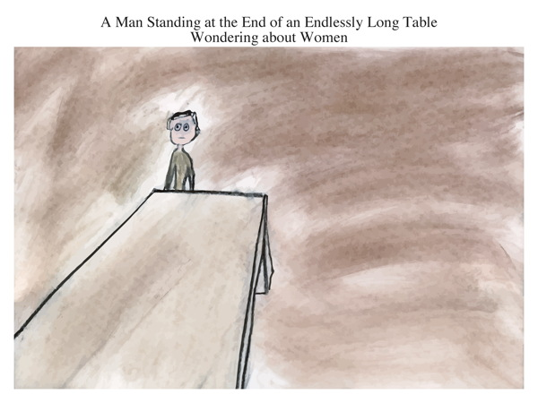 A Man Standing at the End of an Endlessly Long Table Wondering about Women
