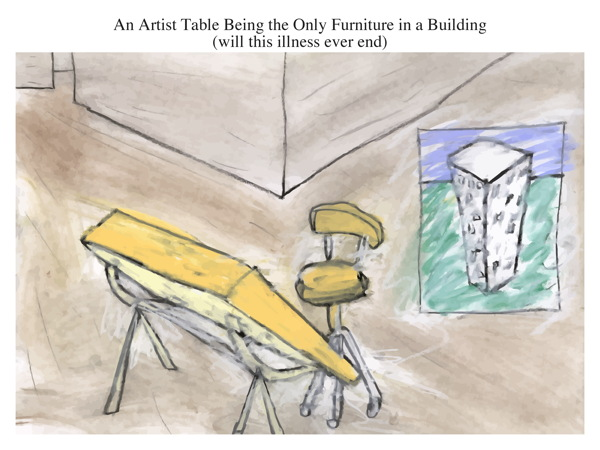 An Artist Table Being the Only Furniture in a Building (will this illness ever end)