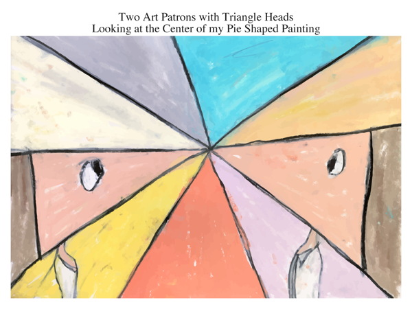 Two Art Patrons with Triangle Heads Looking at the Center of my Pie Shaped Painting