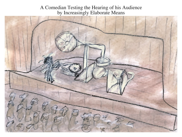 A Comedian Testing the Hearing of his Audience by Increasingly Elaborate Means