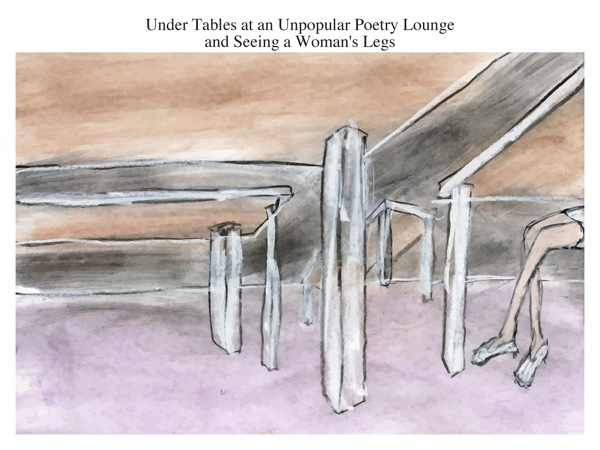 Under Tables at an Unpopular Poetry Lounge and Seeing a Woman's Legs