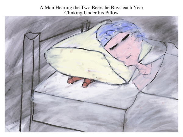 A Man Hearing the Two Beers he Buys each Year Clinking Under his Pillow