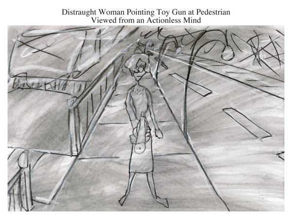 Distraught Woman Pointing Toy Gun at Pedestrian Viewed from an Actionless Mind