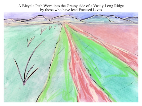 A Bicycle Path Worn into the Grassy side of a Vastly Long Ridge by those who have lead Focused Lives