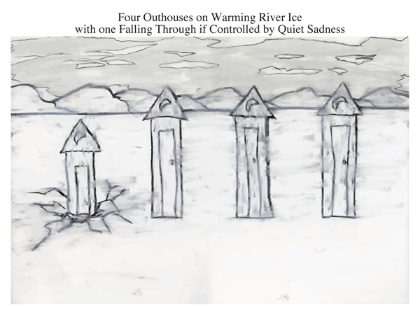 Four Outhouses on Warming River Ice with one Falling Through if Controlled by Quiet Sadness