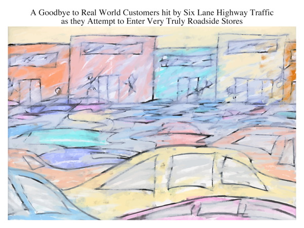 A Goodbye to Real World Customers hit by Six Lane Highway Traffic as they Attempt to Enter Very Truly Roadside Stores