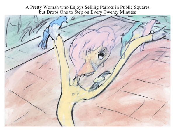 A Pretty Woman who Enjoys Selling Parrots in Public Squares but Drops One to Step on Every Twenty Minutes