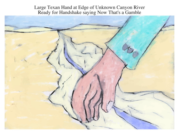 Large Texan Hand at Edge of Unknown Canyon River Ready for Handshake saying Now That's a Gamble