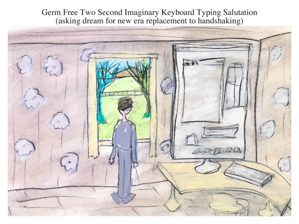 Germ Free Two Second Imaginary Keyboard Typing Salutation (asking dream for new era replacement to handshaking)