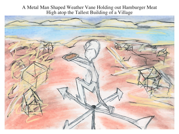 A Metal Man Shaped Weather Vane Holding out Hamburger Meat High atop the Tallest Building of a Village