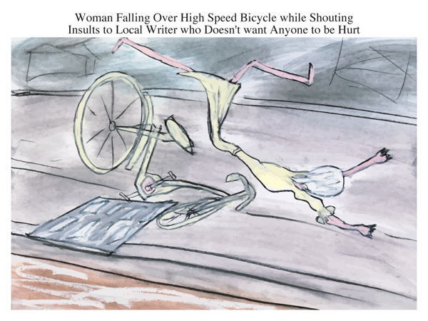 Woman Falling Over High Speed Bicycle while Shouting Insults to Local Writer who Doesn't want Anyone to be Hurt