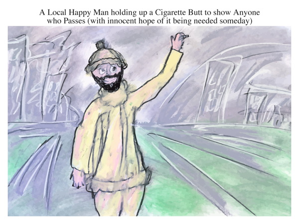 A Local Happy Man holding up a Cigarette Butt to show Anyone who Passes (with innocent hope of it being needed someday)
