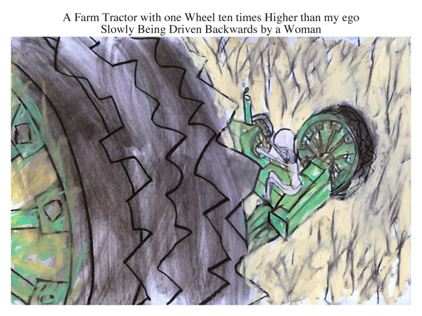 A Farm Tractor with one Wheel ten times Higher than my ego Slowly Being Driven Backwards by a Woman