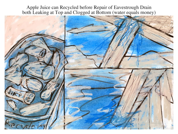 Apple Juice can Recycled before Repair of Eavestrough Drain both Leaking at Top and Clogged at Bottom (water equals money)