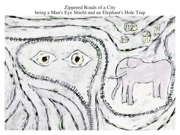 Zippered Roads of a City being a Man's Eye Shield and an Elephant's Hole Trap