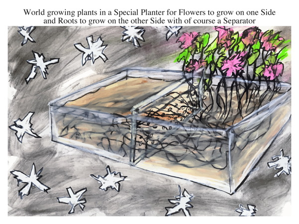 World growing plants in a Special Planter for Flowers to grow on one Side and Roots to grow on the other Side with of course a Separator