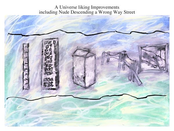 A Universe liking Improvements including Nude Descending a Wrong Way Street
