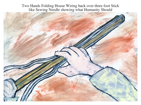 Two Hands Folding House Wiring back over three foot Stick like Sewing Needle showing what Humanity Should