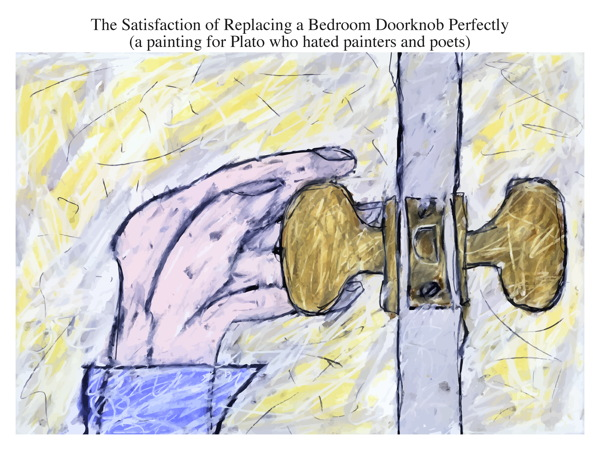 The Satisfaction of Replacing a Bedroom Doorknob Perfectly (a painting for Plato who hated painters and poets)