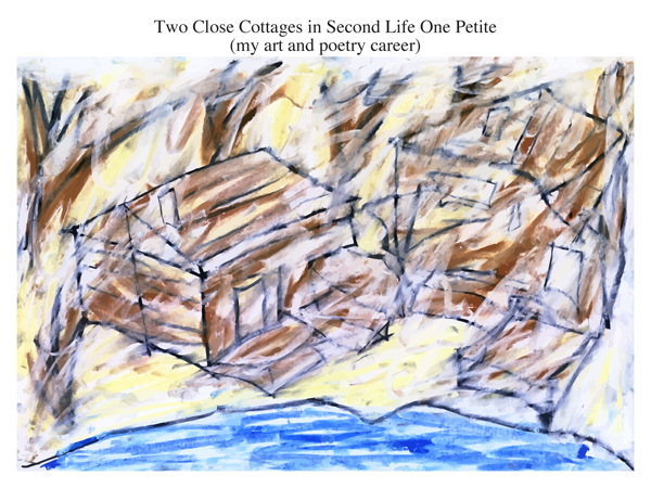 Two Close Cottages in Second Life One Petite (my art and poetry career)