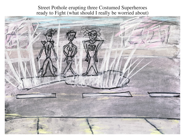 Street Pothole erupting three Costumed Superheroes ready to Fight (what should I really be worried about)