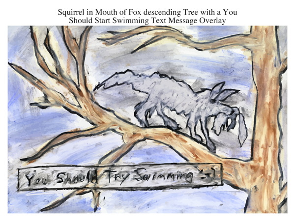 Squirrel in Mouth of Fox descending Tree with a You Should Start Swimming Text Message Overlay