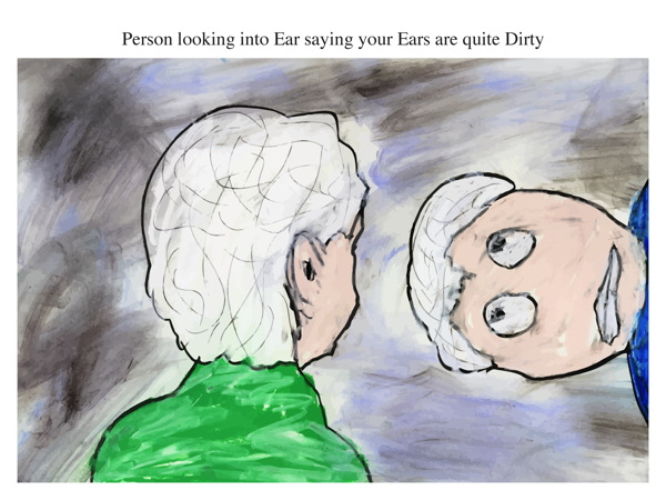 Person looking into Ear saying your Ears are quite Dirty